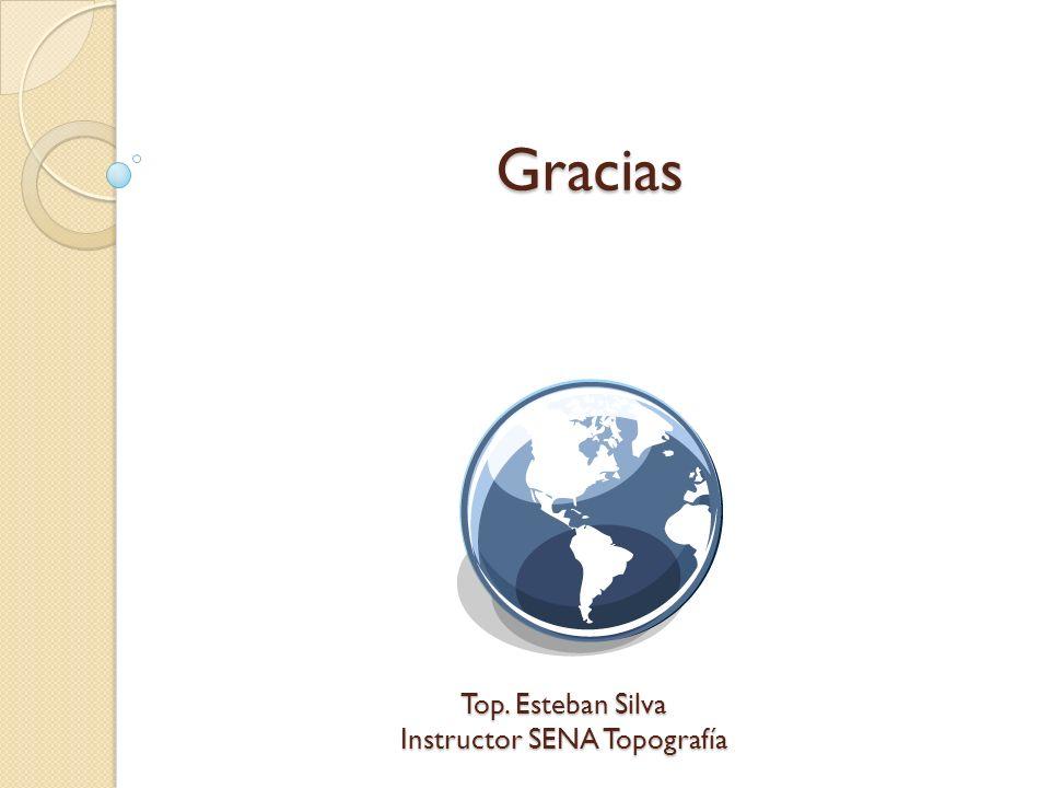 Gracias Top. Esteban Silva Instructor SENA Topografía