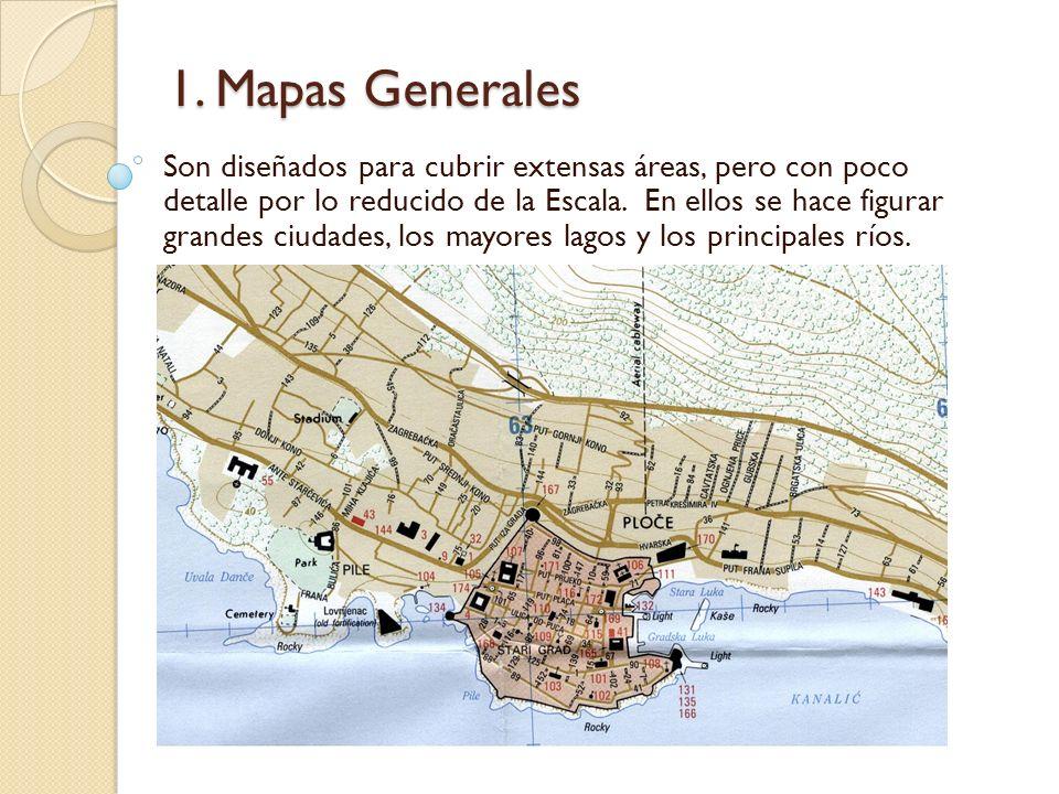1. Mapas Generales Son diseñados para cubrir extensas áreas, pero con poco detalle por lo reducido de la Escala. En ellos se hace figurar grandes ciud