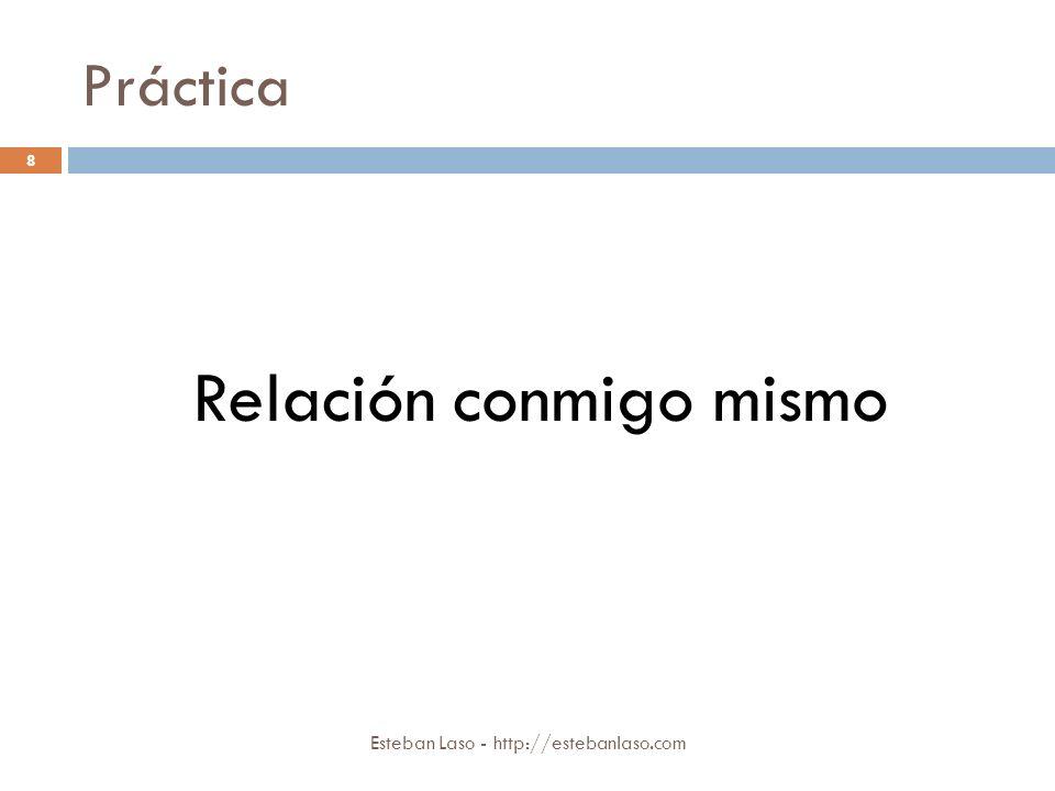 Práctica Esteban Laso - http://estebanlaso.com Relación conmigo mismo 8