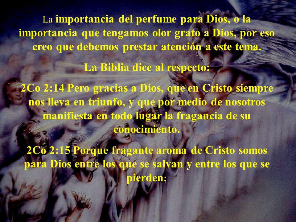 La importancia del perfume para Dios, o la importancia que tengamos olor grato a Dios, por eso creo que debemos prestar atención a este tema. La Bibli