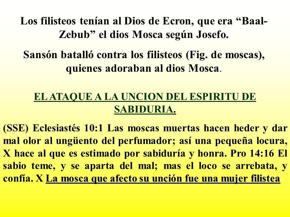 Los filisteos tenían al Dios de Ecron, que era Baal- Zebub el dios Mosca según Josefo. Sansón batalló contra los filisteos (Fig. de moscas), quienes a