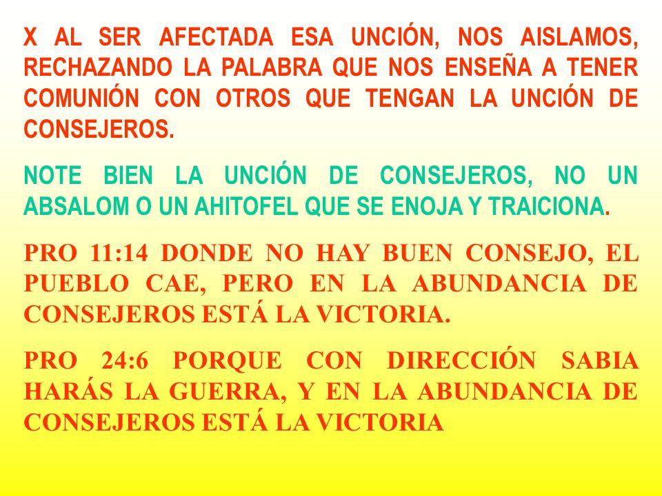 X AL SER AFECTADA ESA UNCIÓN, NOS AISLAMOS, RECHAZANDO LA PALABRA QUE NOS ENSEÑA A TENER COMUNIÓN CON OTROS QUE TENGAN LA UNCIÓN DE CONSEJEROS. NOTE B