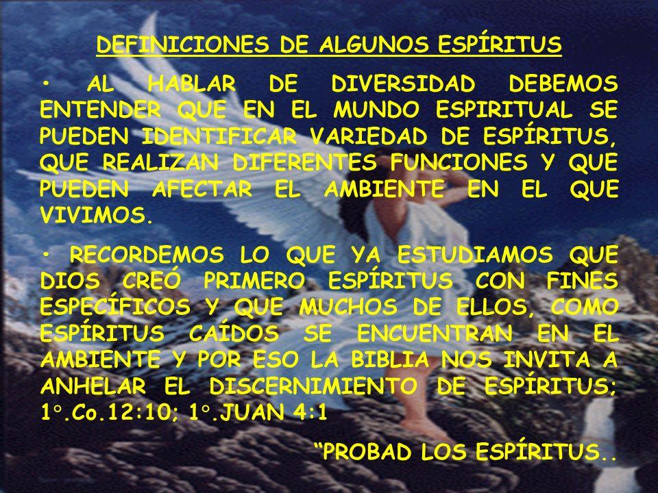 DEFINICIONES DE ALGUNOS ESPÍRITUS AL HABLAR DE DIVERSIDAD DEBEMOS ENTENDER QUE EN EL MUNDO ESPIRITUAL SE PUEDEN IDENTIFICAR VARIEDAD DE ESPÍRITUS, QUE