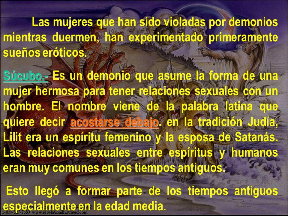 Las mujeres que han sido violadas por demonios mientras duermen, han experimentado primeramente sueños eróticos. Súcubo.- acostarse debajo Súcubo.- Es