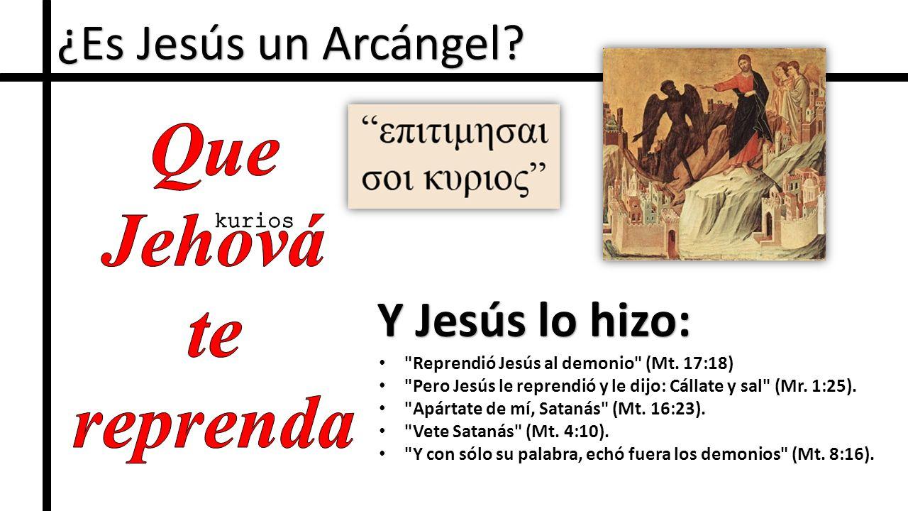 ¿Es Jesús un Arcángel. Reprendió Jesús al demonio (Mt.