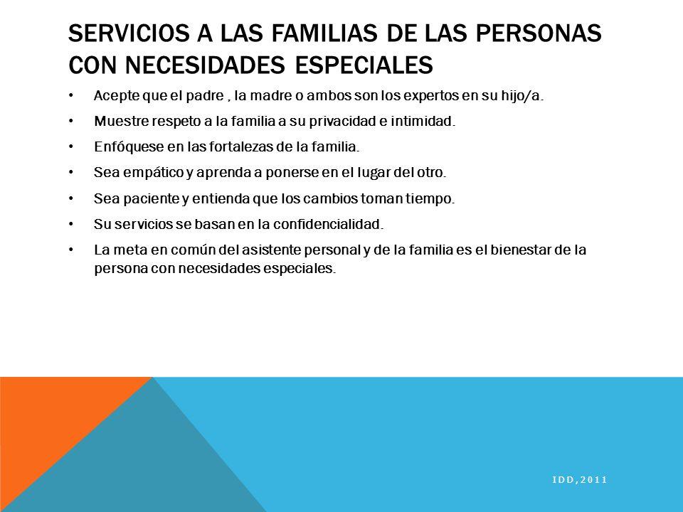 SERVICIOS A LAS FAMILIAS DE LAS PERSONAS CON NECESIDADES ESPECIALES Acepte que el padre, la madre o ambos son los expertos en su hijo/a. Muestre respe