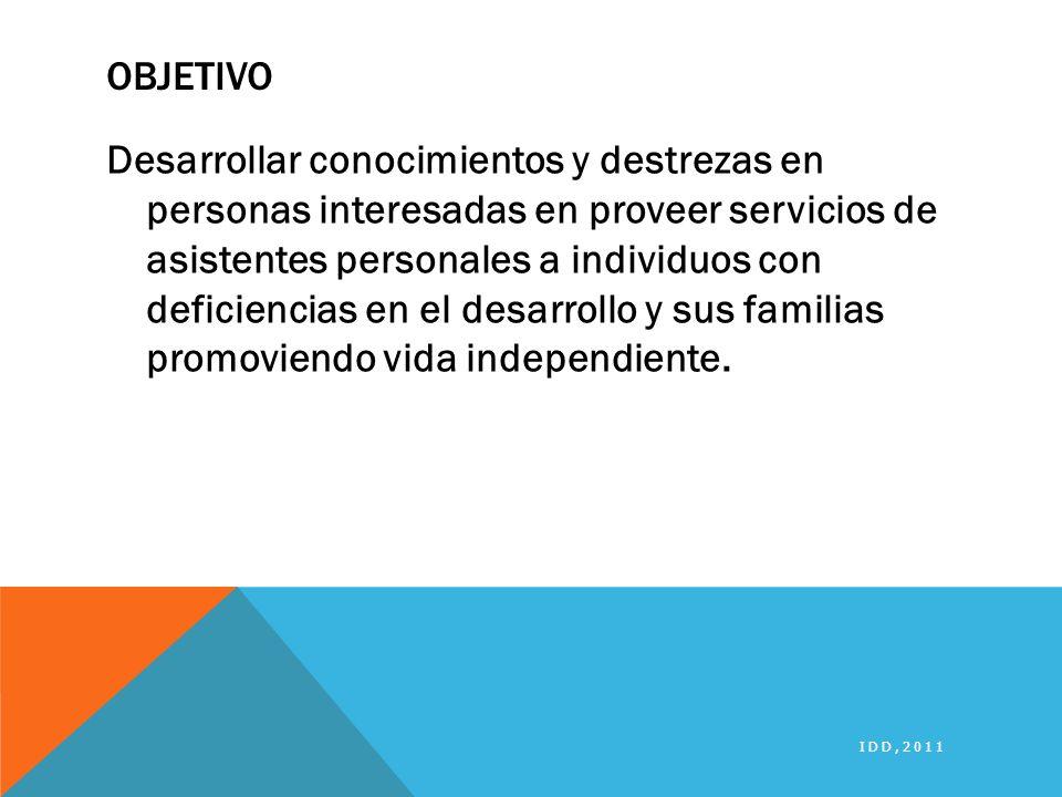 OBJETIVO Desarrollar conocimientos y destrezas en personas interesadas en proveer servicios de asistentes personales a individuos con deficiencias en