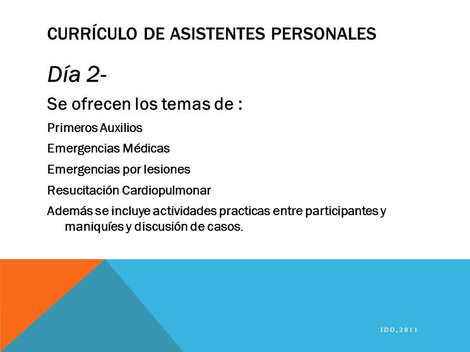 CURRÍCULO DE ASISTENTES PERSONALES Día 2- Se ofrecen los temas de : Primeros Auxilios Emergencias Médicas Emergencias por lesiones Resucitación Cardio