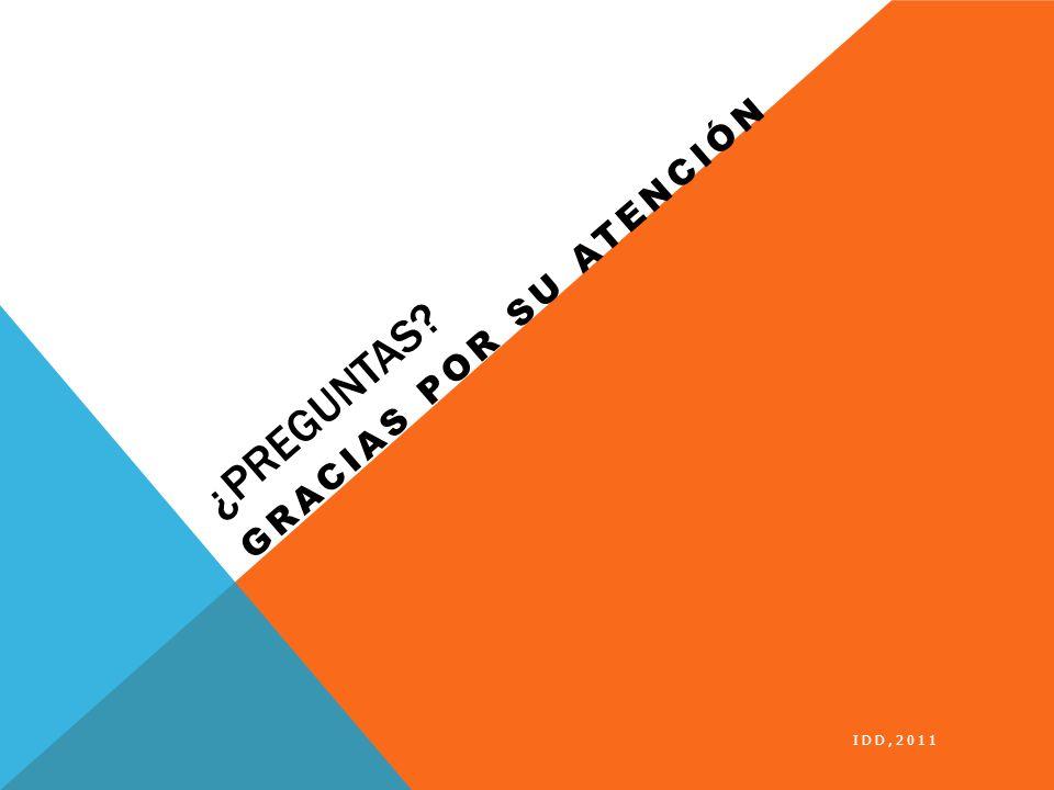 ¿PREGUNTAS? IDD,2011 GRACIAS POR SU ATENCIÓN