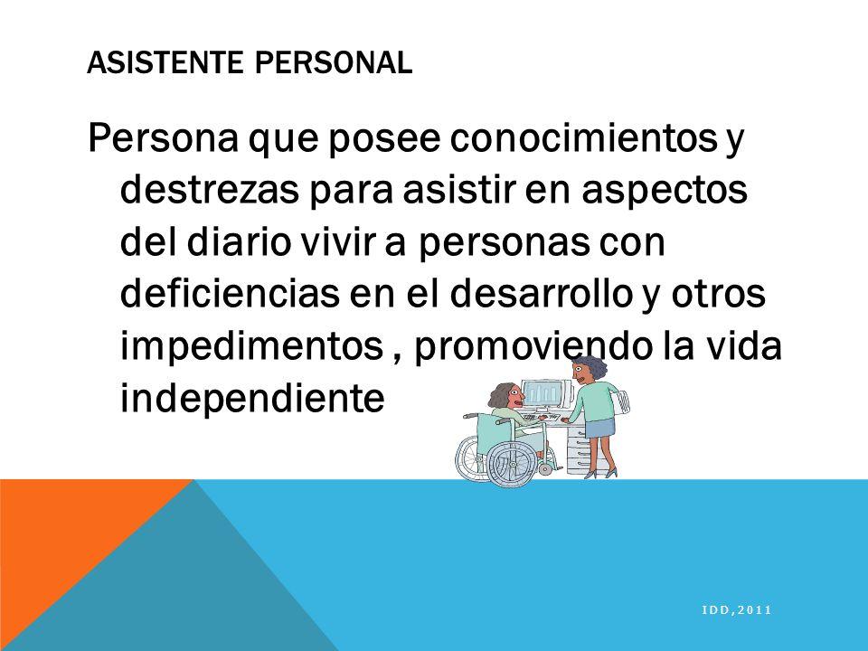ASISTENTE PERSONAL Persona que posee conocimientos y destrezas para asistir en aspectos del diario vivir a personas con deficiencias en el desarrollo