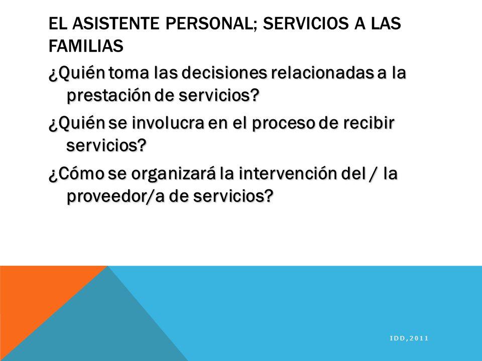 EL ASISTENTE PERSONAL; SERVICIOS A LAS FAMILIAS ¿Quién toma las decisiones relacionadas a la prestación de servicios? ¿Quién se involucra en el proces
