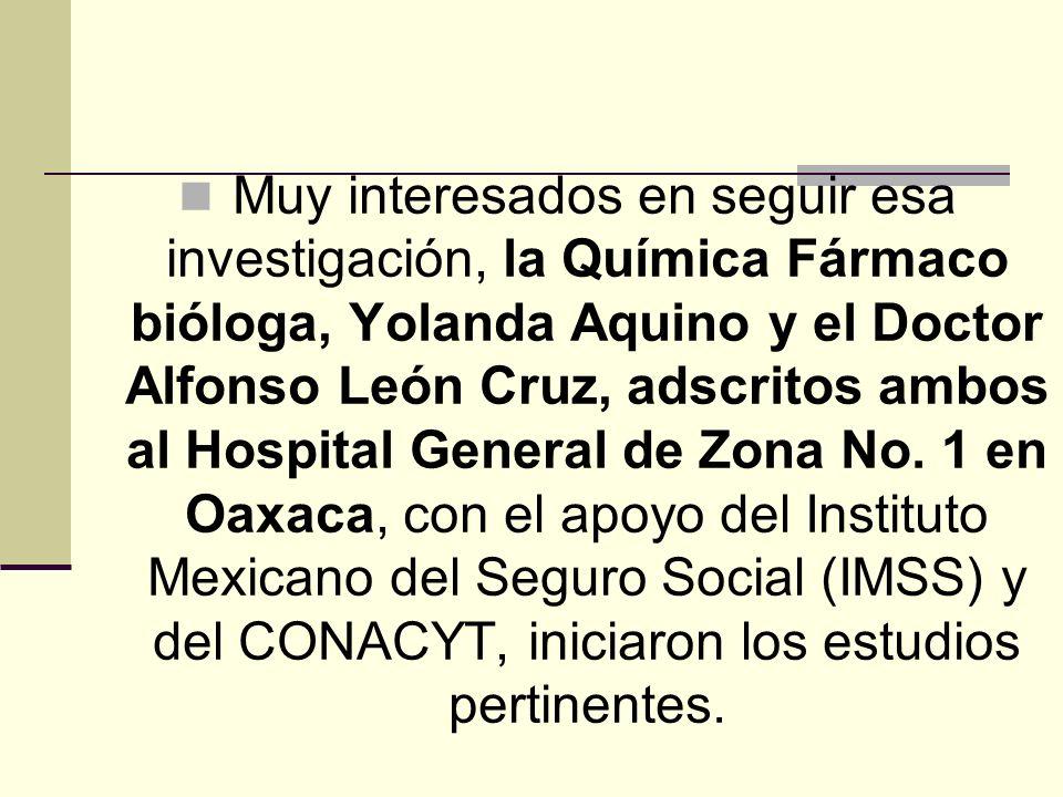 Muy interesados en seguir esa investigación, la Química Fármaco bióloga, Yolanda Aquino y el Doctor Alfonso León Cruz, adscritos ambos al Hospital Gen