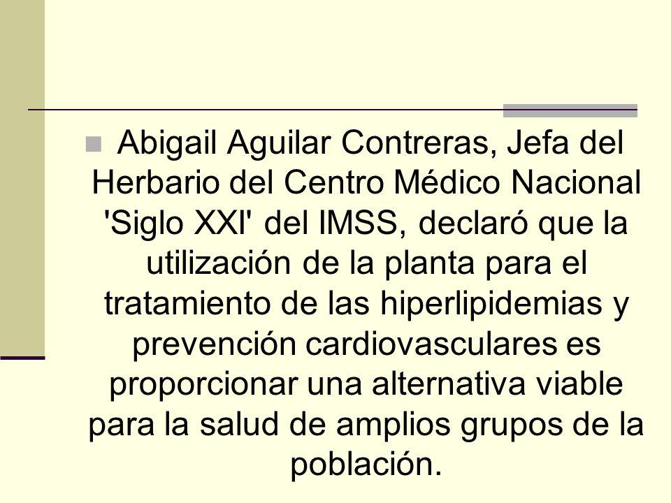 Abigail Aguilar Contreras, Jefa del Herbario del Centro Médico Nacional 'Siglo XXI' del IMSS, declaró que la utilización de la planta para el tratamie