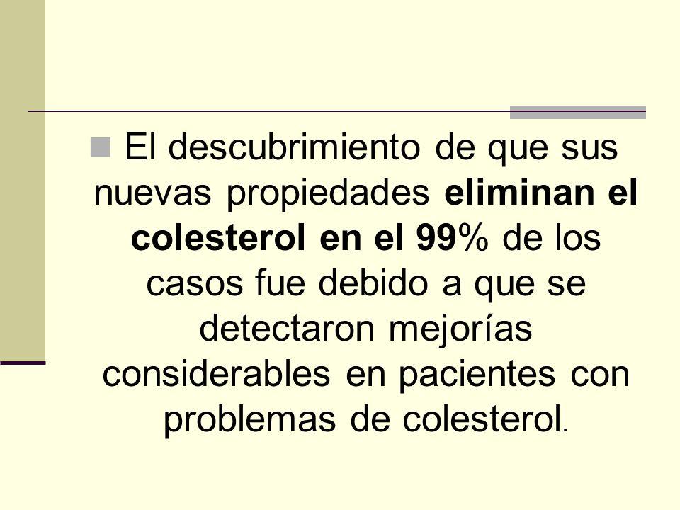 El descubrimiento de que sus nuevas propiedades eliminan el colesterol en el 99% de los casos fue debido a que se detectaron mejorías considerables en