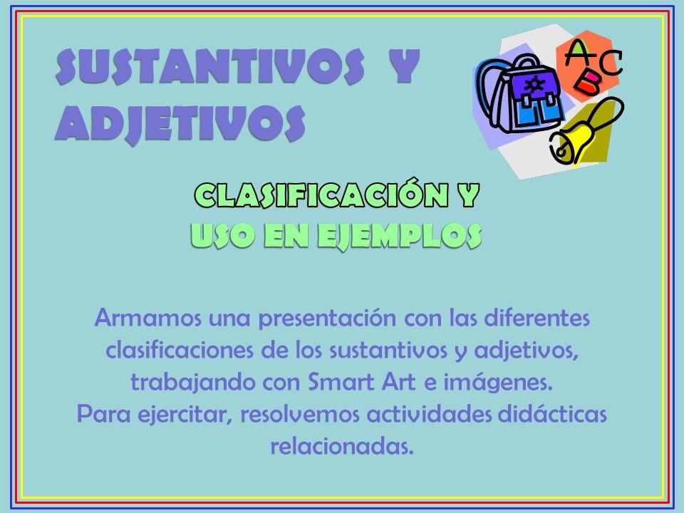Armamos una presentación con las diferentes clasificaciones de los sustantivos y adjetivos, trabajando con Smart Art e imágenes. Para ejercitar, resol