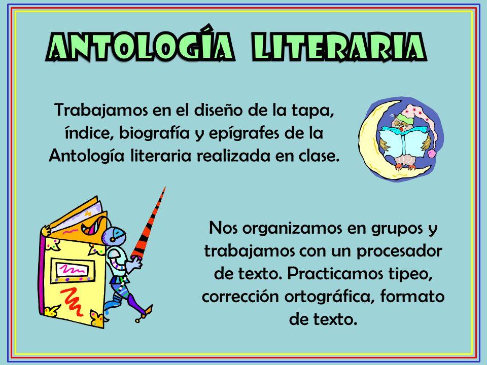 Trabajamos en el diseño de la tapa, índice, biografía y epígrafes de la Antología literaria realizada en clase. Nos organizamos en grupos y trabajamos