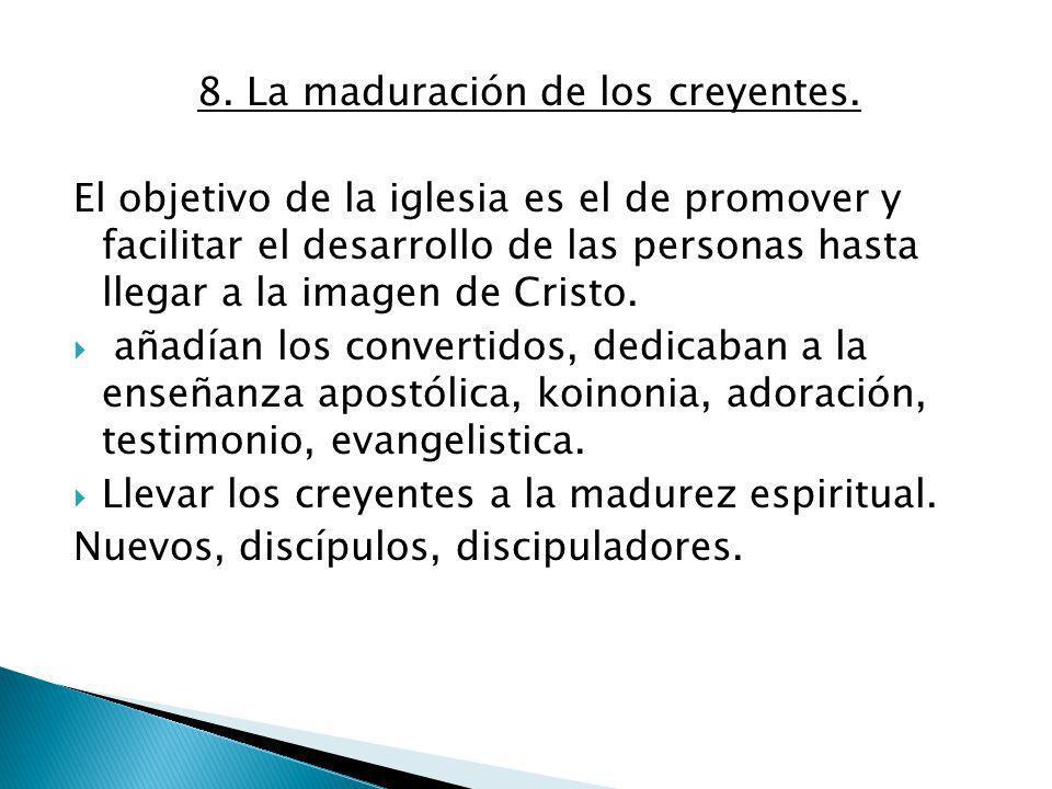8. La maduración de los creyentes. El objetivo de la iglesia es el de promover y facilitar el desarrollo de las personas hasta llegar a la imagen de C
