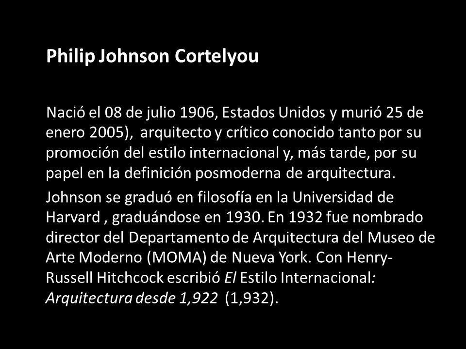 Philip Johnson Cortelyou Nació el 08 de julio 1906, Estados Unidos y murió 25 de enero 2005), arquitecto y crítico conocido tanto por su promoción del