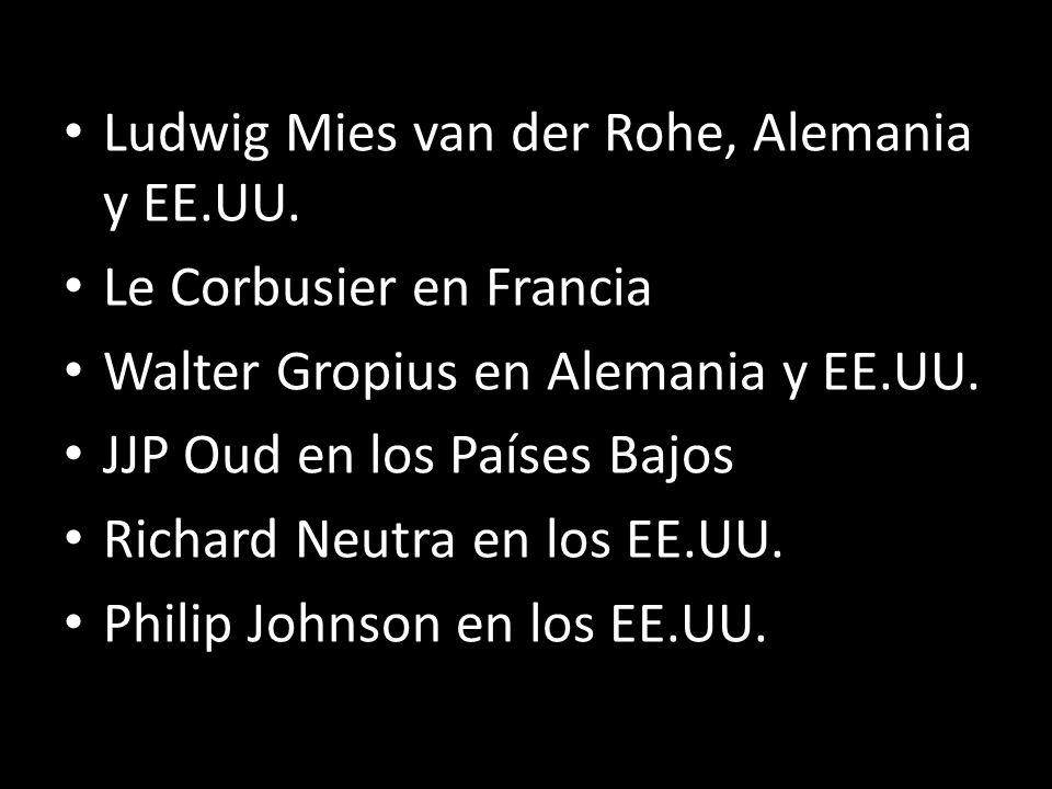 Ludwig Mies van der Rohe, Alemania y EE.UU. Le Corbusier en Francia Walter Gropius en Alemania y EE.UU. JJP Oud en los Países Bajos Richard Neutra en