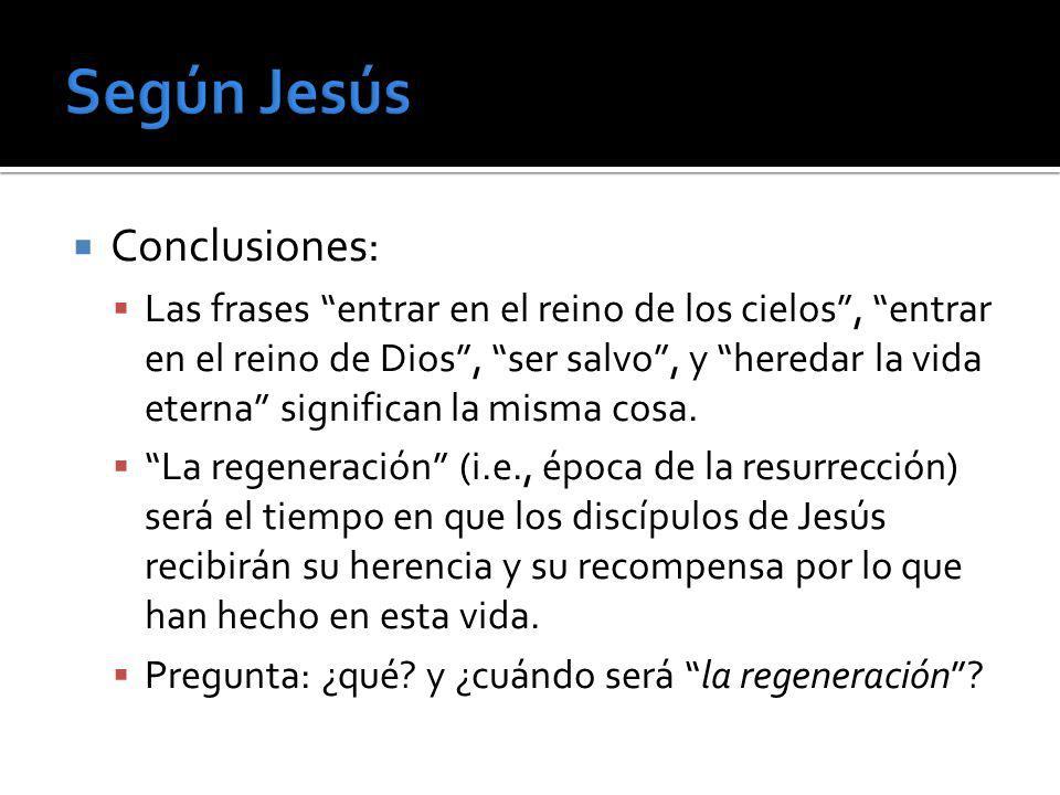 Conclusiones: Las frases entrar en el reino de los cielos, entrar en el reino de Dios, ser salvo, y heredar la vida eterna significan la misma cosa. L