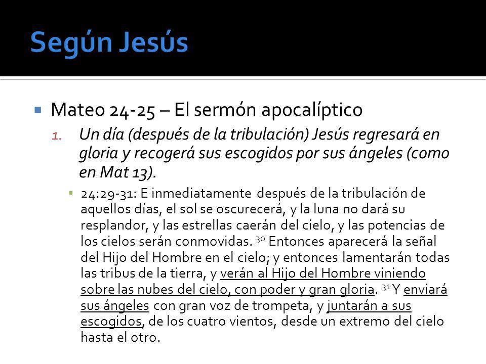 Mateo 24-25 – El sermón apocalíptico 1. Un día (después de la tribulación) Jesús regresará en gloria y recogerá sus escogidos por sus ángeles (como en