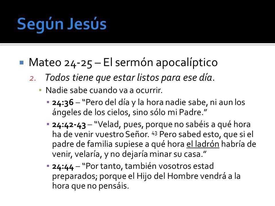 Mateo 24-25 – El sermón apocalíptico 2. Todos tiene que estar listos para ese día. Nadie sabe cuando va a ocurrir. 24:36 – Pero del día y la hora nadi