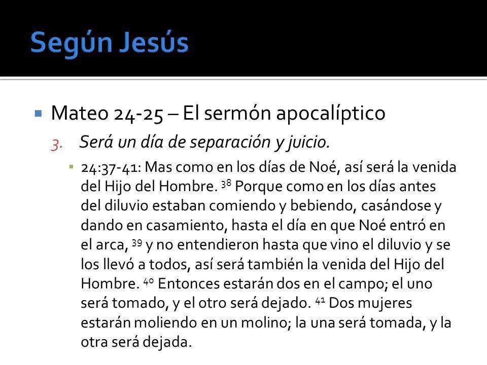 Mateo 24-25 – El sermón apocalíptico 3. Será un día de separación y juicio. 24:37-41: Mas como en los días de Noé, así será la venida del Hijo del Hom