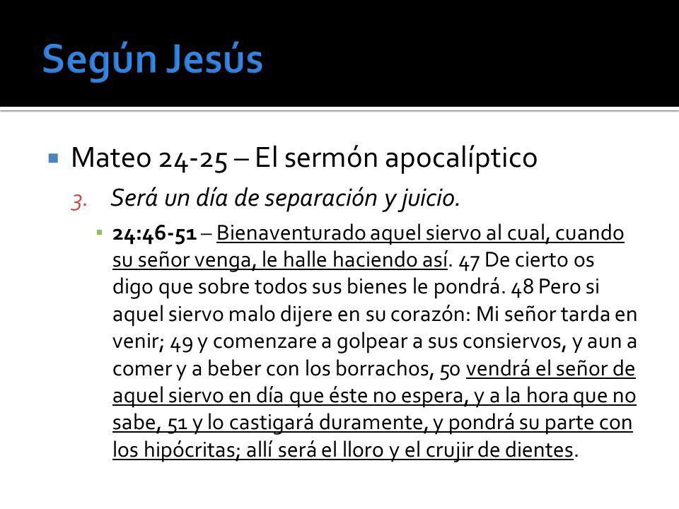 Mateo 24-25 – El sermón apocalíptico 3. Será un día de separación y juicio. 24:46-51 – Bienaventurado aquel siervo al cual, cuando su señor venga, le