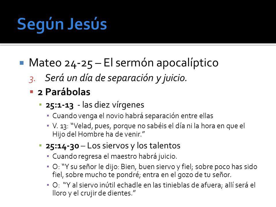 Mateo 24-25 – El sermón apocalíptico 3. Será un día de separación y juicio. 2 Parábolas 25:1-13 - las diez vírgenes Cuando venga el novio habrá separa
