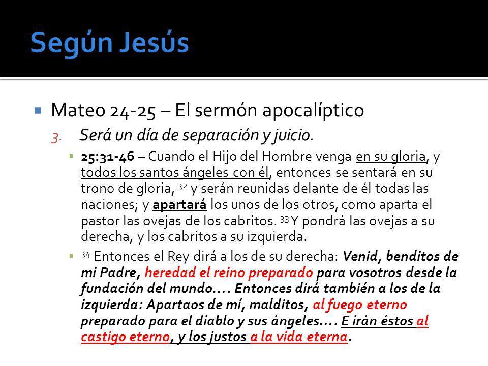 Mateo 24-25 – El sermón apocalíptico 3. Será un día de separación y juicio. 25:31-46 – Cuando el Hijo del Hombre venga en su gloria, y todos los santo