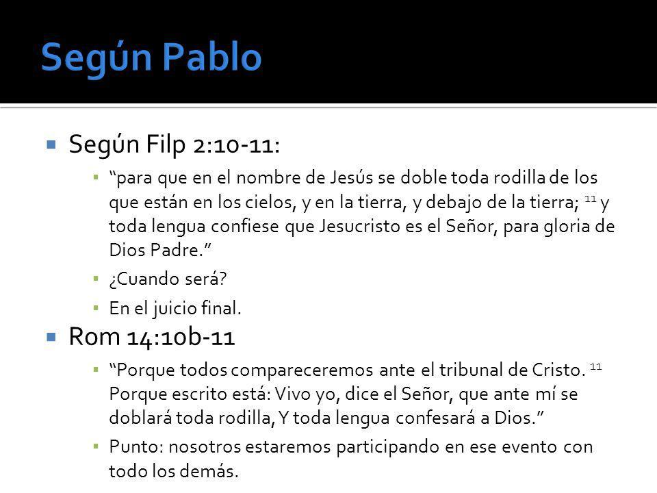 Según Filp 2:10-11: para que en el nombre de Jesús se doble toda rodilla de los que están en los cielos, y en la tierra, y debajo de la tierra; 11 y t