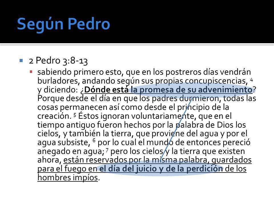 2 Pedro 3:8-13 sabiendo primero esto, que en los postreros días vendrán burladores, andando según sus propias concupiscencias, 4 y diciendo: ¿Dónde es