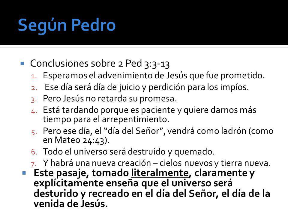 Conclusiones sobre 2 Ped 3:3-13 1. Esperamos el advenimiento de Jesús que fue prometido. 2. Ese día será día de juicio y perdición para los impíos. 3.