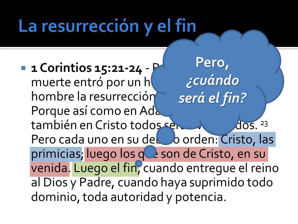 1 Corintios 15:21-24 - Porque por cuanto la muerte entró por un hombre, también por un hombre la resurrección de los muertos. 22 Porque así como en Ad