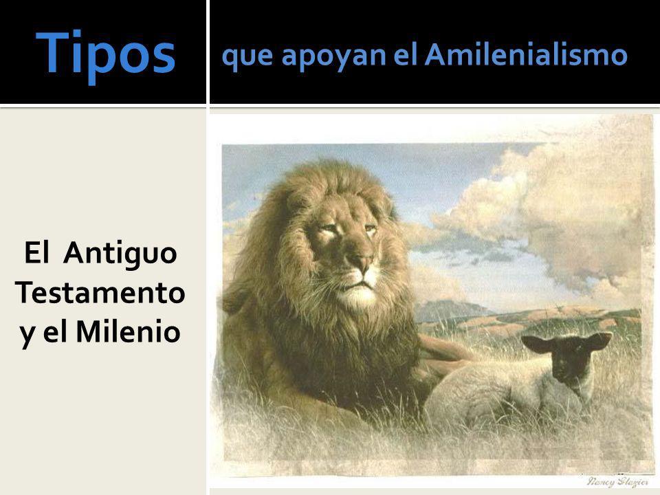 Tipos El Antiguo Testamento y el Milenio que apoyan el Amilenialismo
