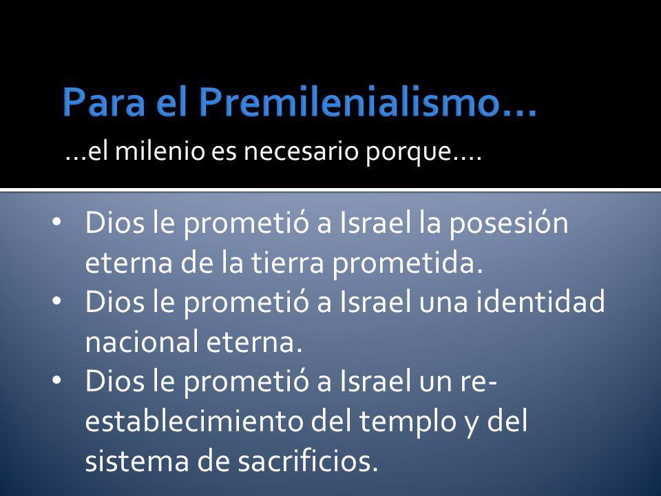 …el milenio es necesario porque…. Dios le prometió a Israel la posesión eterna de la tierra prometida. Dios le prometió a Israel una identidad naciona