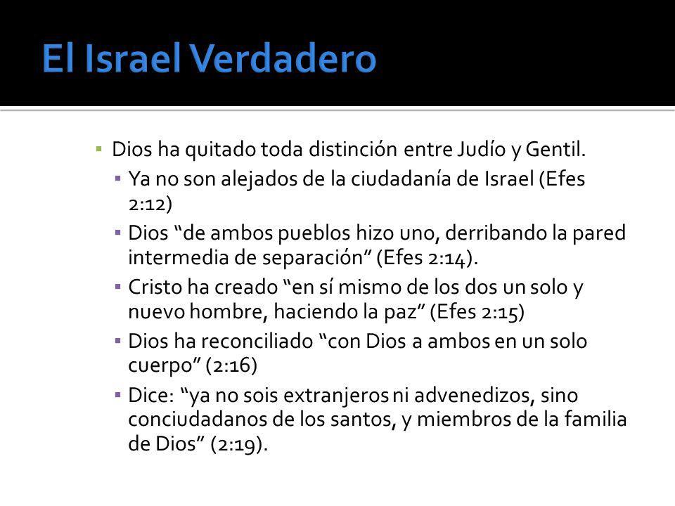 Dios ha quitado toda distinción entre Judío y Gentil. Ya no son alejados de la ciudadanía de Israel (Efes 2:12) Dios de ambos pueblos hizo uno, derrib
