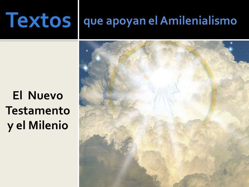 Textos que apoyan el Amilenialismo El Nuevo Testamento y el Milenio