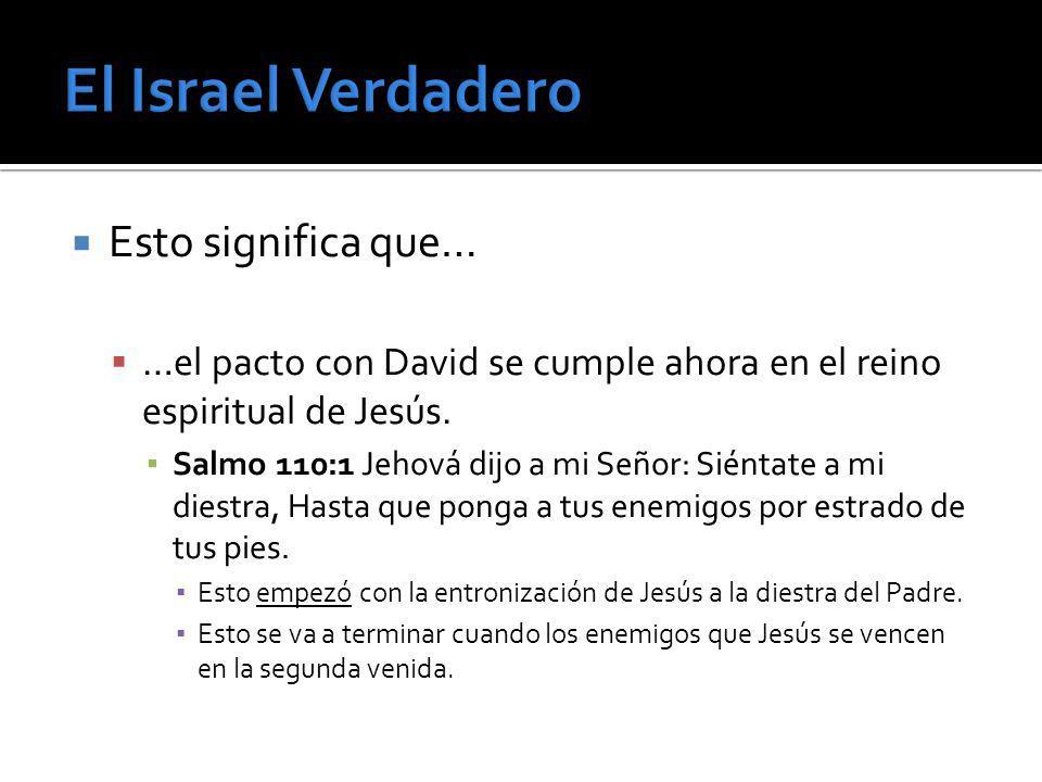 Esto significa que… …el pacto con David se cumple ahora en el reino espiritual de Jesús. Salmo 110:1 Jehová dijo a mi Señor: Siéntate a mi diestra, Ha