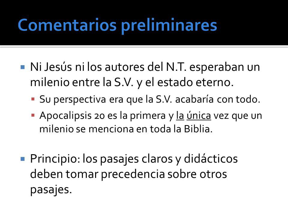 Ni Jesús ni los autores del N.T. esperaban un milenio entre la S.V. y el estado eterno. Su perspectiva era que la S.V. acabaría con todo. Apocalipsis