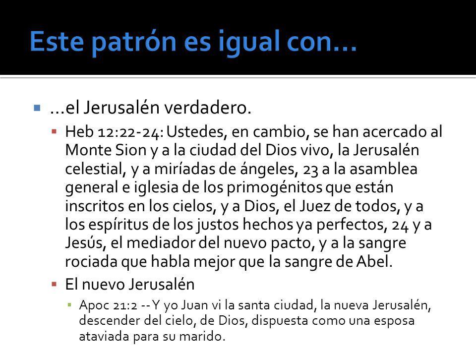 …el Jerusalén verdadero. Heb 12:22-24: Ustedes, en cambio, se han acercado al Monte Sion y a la ciudad del Dios vivo, la Jerusalén celestial, y a mirí