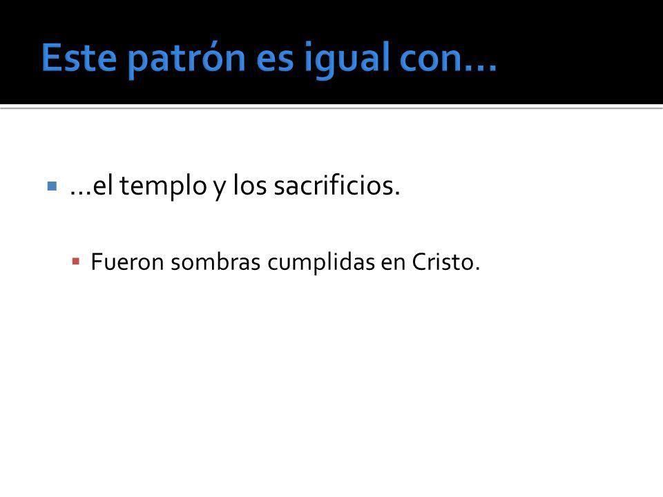…el templo y los sacrificios. Fueron sombras cumplidas en Cristo.