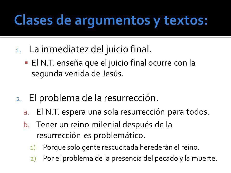 1. La inmediatez del juicio final. El N.T. enseña que el juicio final ocurre con la segunda venida de Jesús. 2. El problema de la resurrección. a. El
