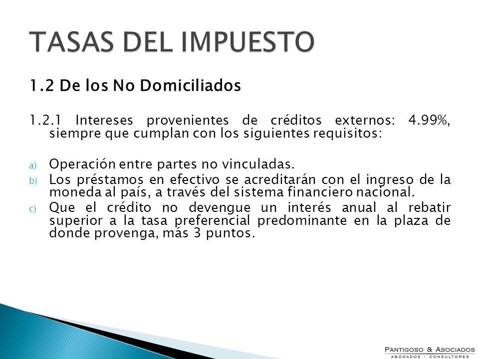 1.2 De los No Domiciliados 1.2.1 Intereses provenientes de créditos externos: 4.99%, siempre que cumplan con los siguientes requisitos: a) Operación e