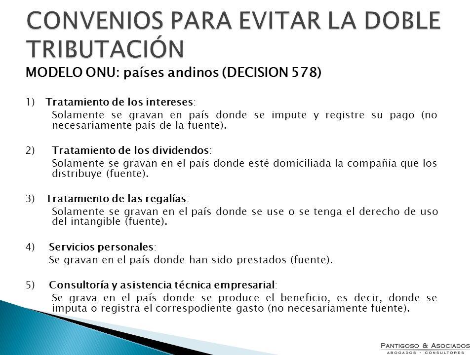 CONVENIOS PARA EVITAR LA DOBLE TRIBUTACIÓN MODELO ONU: países andinos (DECISION 578) 1) Tratamiento de los intereses: Solamente se gravan en país dond