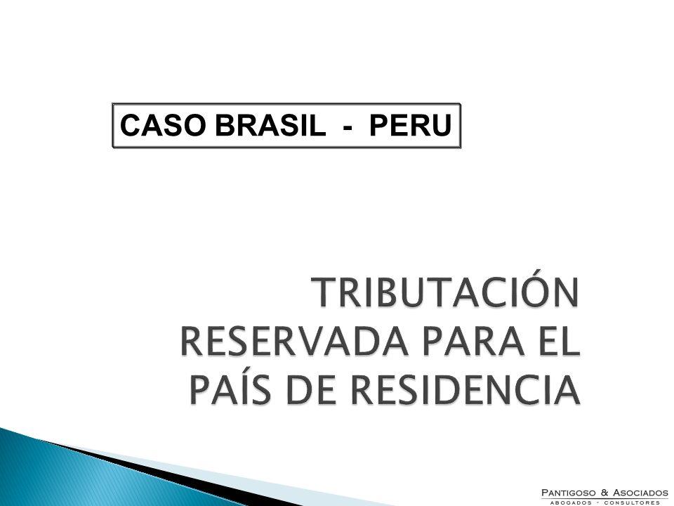 TRIBUTACIÓN RESERVADA PARA EL PAÍS DE RESIDENCIA CASO BRASIL - PERU