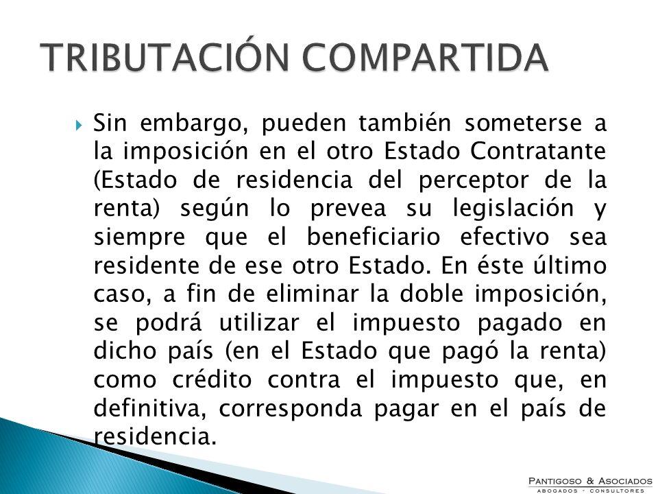 TRIBUTACIÓN COMPARTIDA Sin embargo, pueden también someterse a la imposición en el otro Estado Contratante (Estado de residencia del perceptor de la r