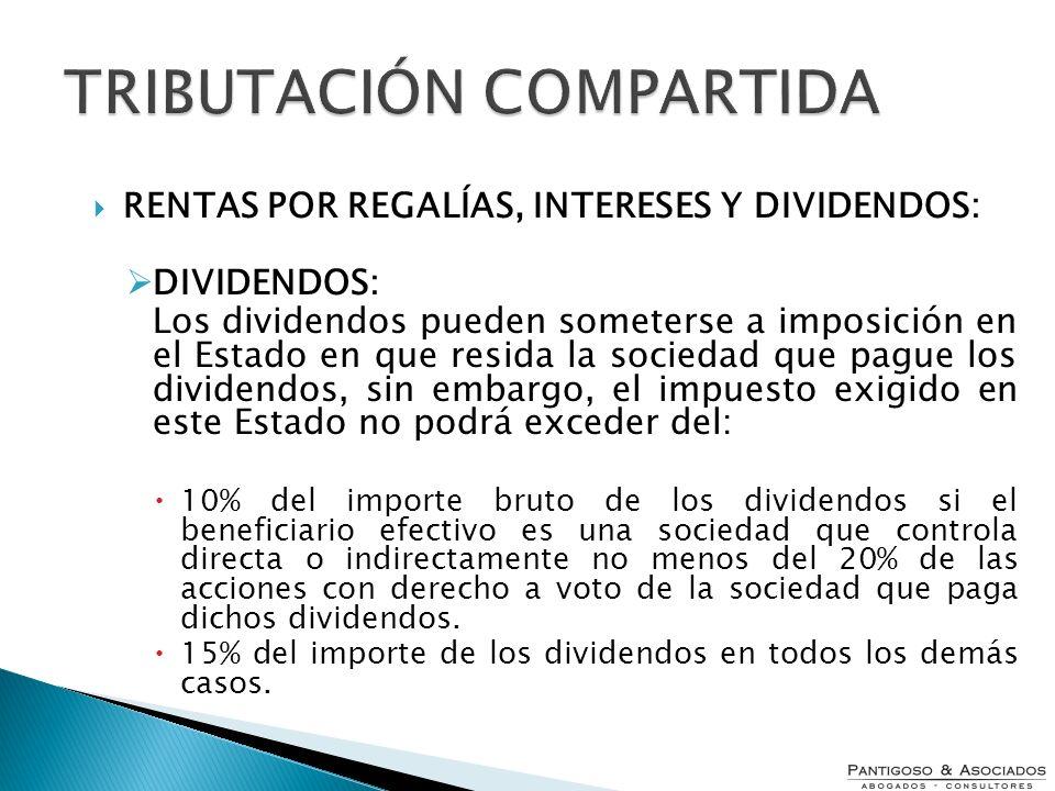 TRIBUTACIÓN COMPARTIDA RENTAS POR REGALÍAS, INTERESES Y DIVIDENDOS: DIVIDENDOS: Los dividendos pueden someterse a imposición en el Estado en que resid