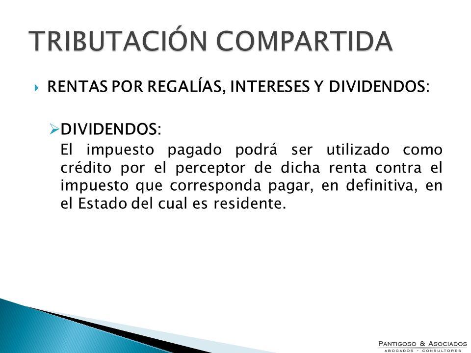 TRIBUTACIÓN COMPARTIDA RENTAS POR REGALÍAS, INTERESES Y DIVIDENDOS: DIVIDENDOS: El impuesto pagado podrá ser utilizado como crédito por el perceptor d