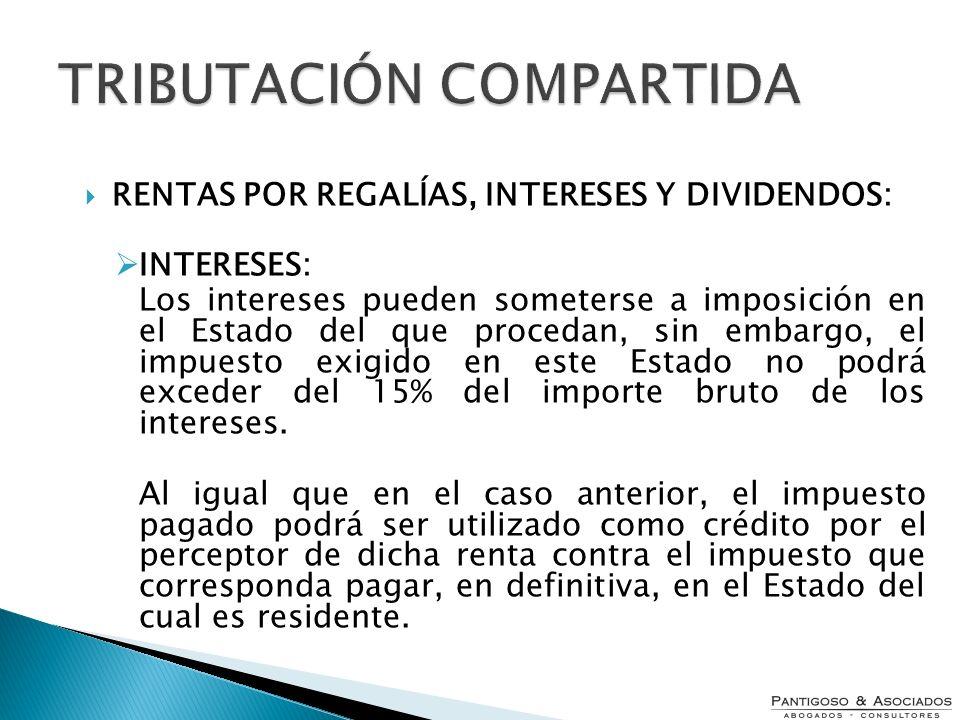 TRIBUTACIÓN COMPARTIDA RENTAS POR REGALÍAS, INTERESES Y DIVIDENDOS: INTERESES: Los intereses pueden someterse a imposición en el Estado del que proced
